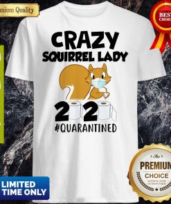 Official Crazy Squirrel Lady 2020 Quarantined Shirt