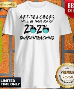 Art Teachers Well Be There For You 2020 Quaranteaching Shirt
