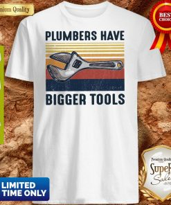 Official Plumbers Have Bigger Tools Vintage Shirt