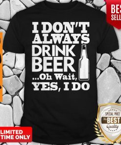 Official I Don't Always Drink Beer New Shirt