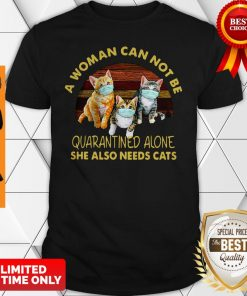Official A Woman Can Not Be Quarantined Alone She Needs Cats Shirt