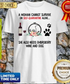 A Woman Cannot Survive On Self Quarantine Alone She Needs Wine Dog Embroidery Shirt