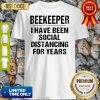 Official Beekeeper I Have Been Social Distancing For Years Shirt