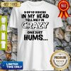 Official 9 Of 10 Voices In My Head Tell Me I'm Crazy One Just Hums Shirt