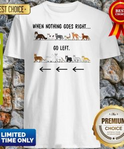 Official Cats When Nothing Goes Right Go Left Shirt