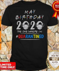Official May Birthday 2020 The One Where I'm Quarantined Shirt