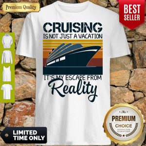Cruising Is Not Just A Vacation Its My Escape From Reality Yacht Vintage Shirt