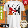 Official Chickens Need Love Too Shirt