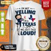 Official Betty Boop I'm Not Yelling I'm A Texas Girl We Just Talk Loud Shirt