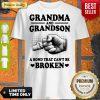 Official Grandma And Grandson A Bond That Can't Be Broken Shirt