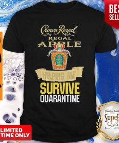 Crown Royal Regal Apple Helping Me Survive Quarantine Coronavirus Shirt