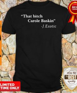 Official That Bitch Carole Baskin Quote Shirt