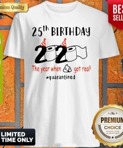 25th Birthday 2020 The Year When Shit Got Real Quarantined Shirt