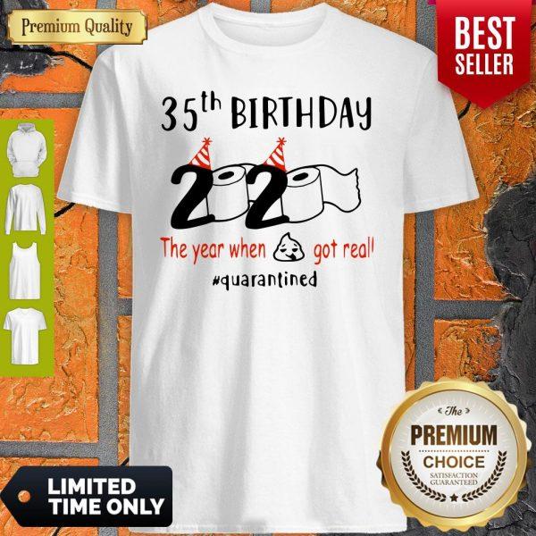 35th Birthday 2020 The Year When Shit Got Real Quarantined Coronavirus Shirt