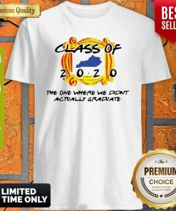 Class Of 2020 The One Where We Didn't Actually Graduate Shirt