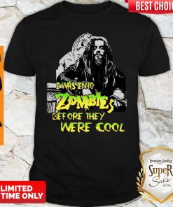 Rob Zombie I Was Into Zombies Before They Were Cool Shirt