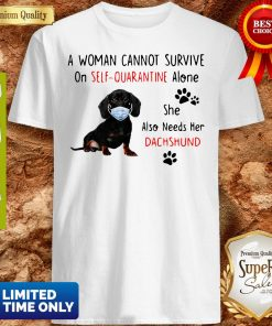 A Woman Cannot Survive On Self-Quarantine Alone Dachshund Mask Shirt