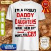 I'm A Proud Daddy Of Pretty Daughters If You Make Them Cry Shirt