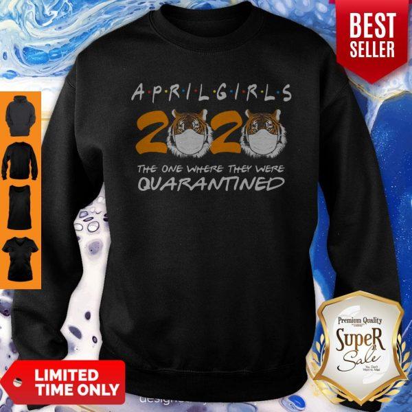 April Girls 2020 Tigers quarantined Coronavirus Sweatshirt