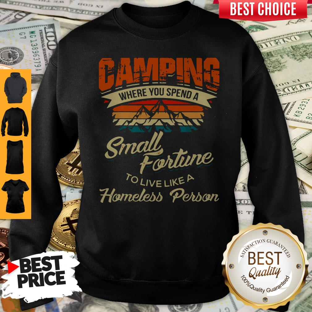 Camping Where You Spend A Small Fortune To Live Like A Homeless Person Sweatshirt