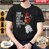 Chicken Rooster Some People Just Need A High Five In The Face With A Chair Shirt