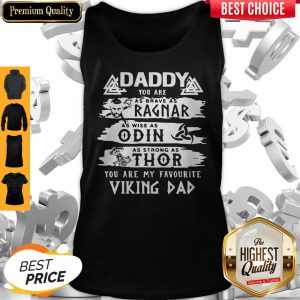 Daddy You Are As Brave As Ragnar As Wise As Odin As Strong As Thor You Are My Favorite Viking Dad Tank Top