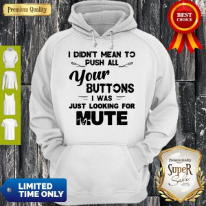 Funny I Didn't Mean To Push All Your Buttons I Was Just Looking For Mute Vintage Hoodie
