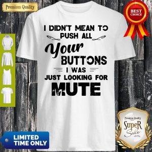 Funny I Didn't Mean To Push All Your Buttons I Was Just Looking For Mute Vintage Shirt