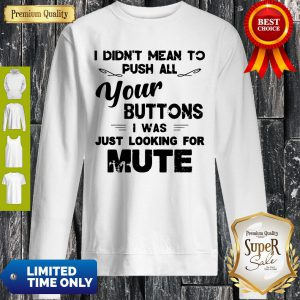 Funny I Didn't Mean To Push All Your Buttons I Was Just Looking For Mute Vintage Sweatshirt