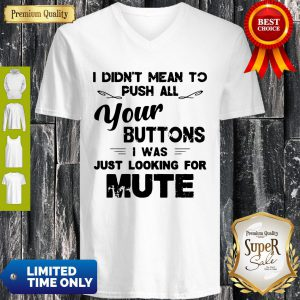 Funny I Didn't Mean To Push All Your Buttons I Was Just Looking For Mute Vintage V-neck