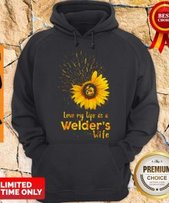 Official I Love My Life As A Welders Wife Hoodie