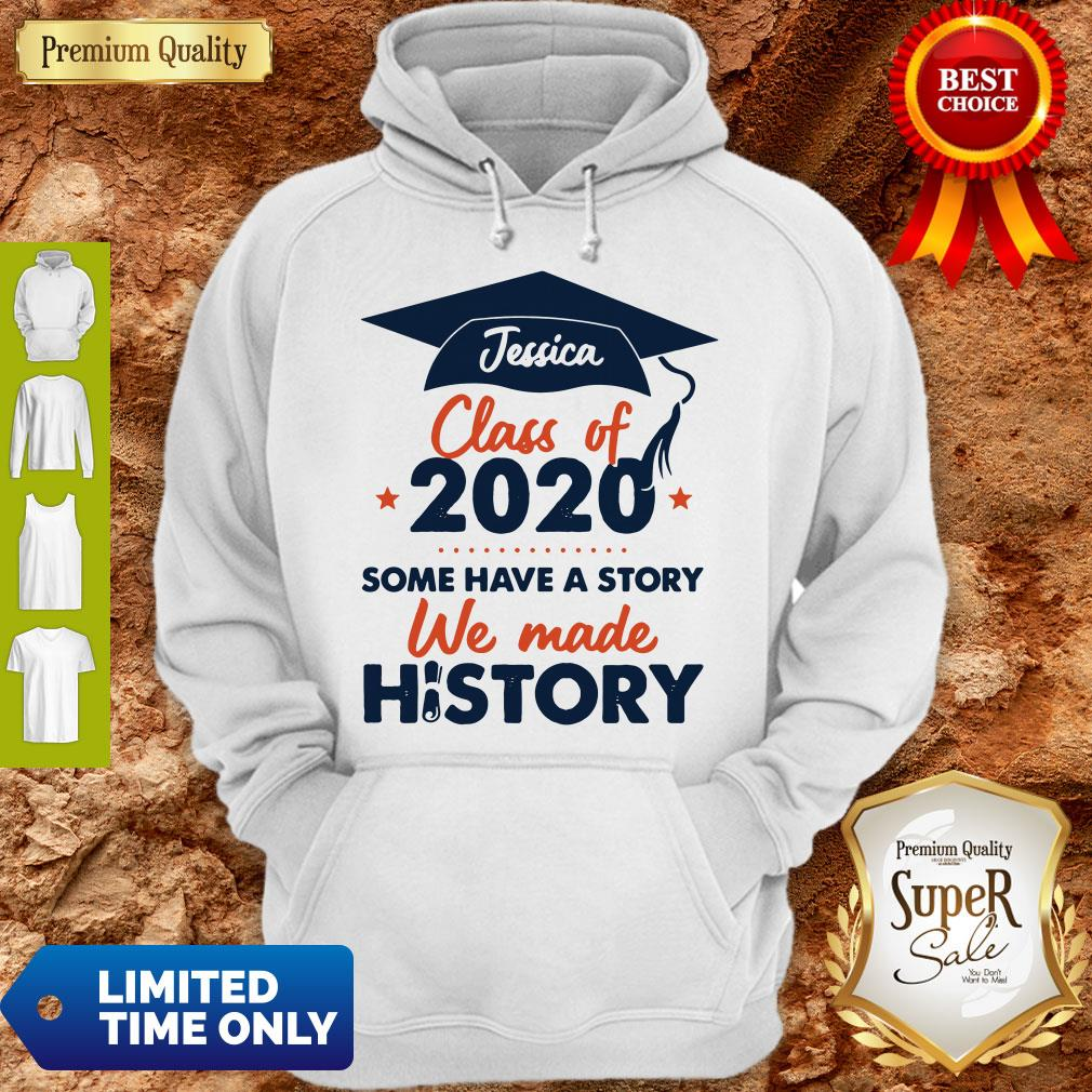 Jessica Class Of 2020 Some Have A Story We Made History Hoodie