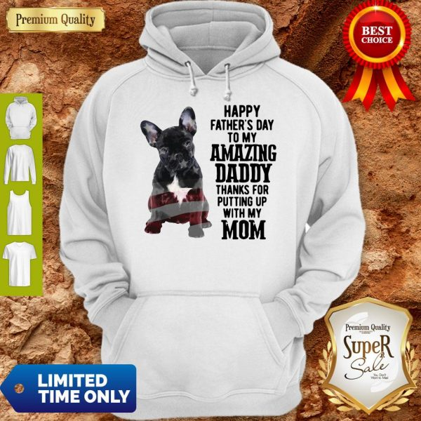 French Bulldog Happy Father's Day To My Amazing Daddy Thank For Putting Up With My Mom Hoodie