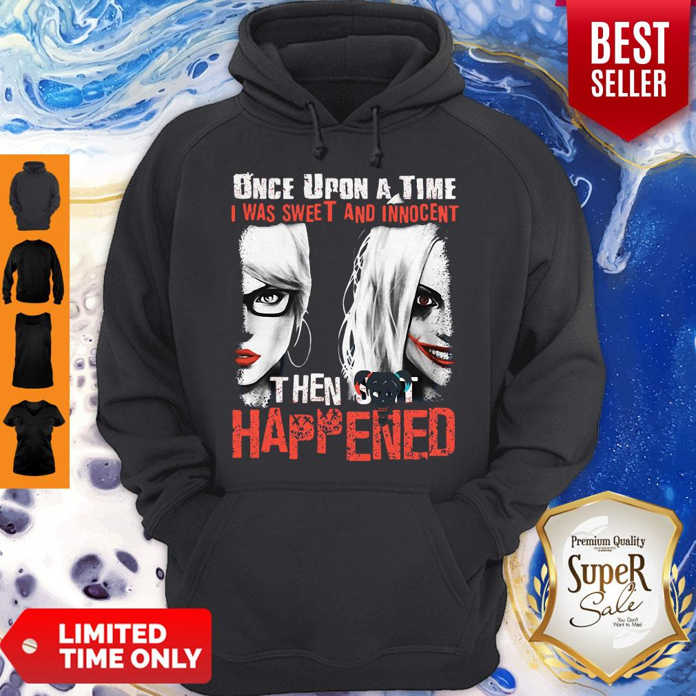 Harley Quinn Once Upon A Time I Was Sweet And Innocent Then Shit Happens Hoodie
