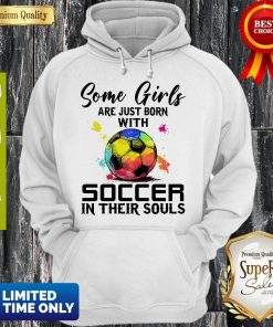 Some Girls Are Just Born With Soccer In Their Souls Hoodie