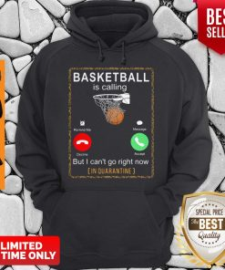 Basketball Is Calling But I Cant Go Right Now In Quarantine Hoodie