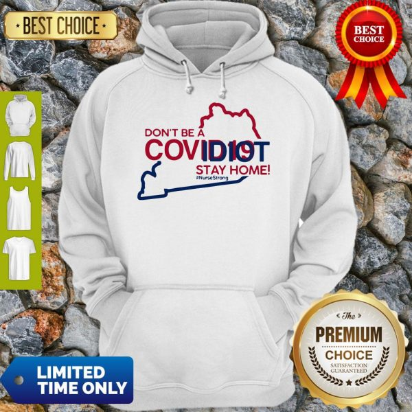 Kentucky Don't Be A Covid-19 Covidiot Stay Home Nursestrong Hoodie
