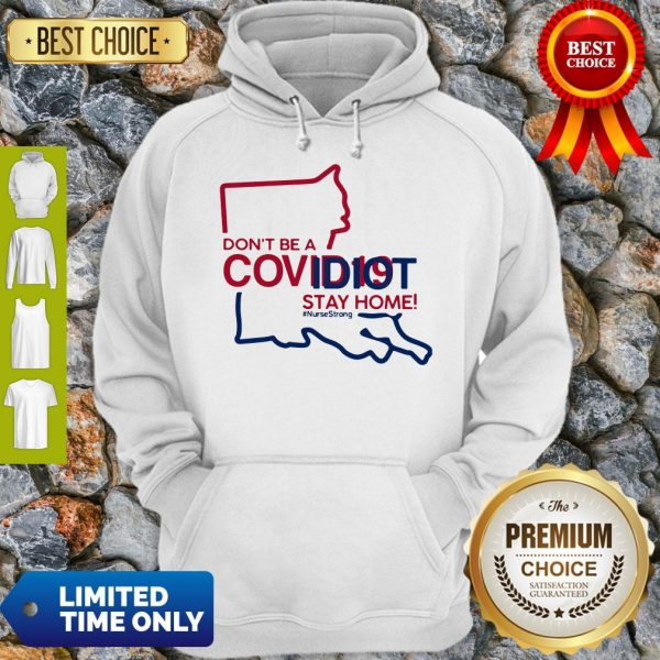 Louisiana Don't Be A Covid-19 Covidiot Stay Home Nursestrong Hoodie