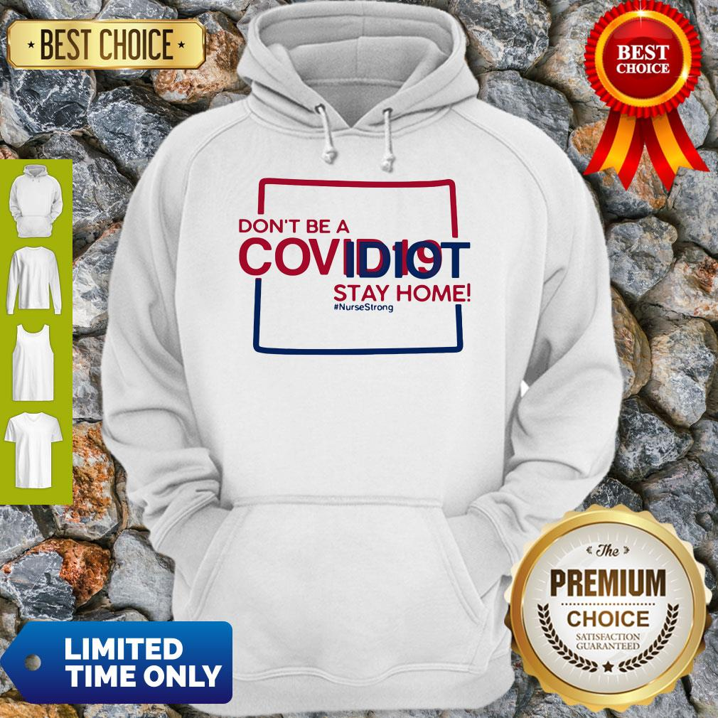 Colorado Don't Be A Covid-19 Covidiot Stay Home Nursestrong Hoodie