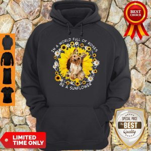 Official In A World Full Of Roses Be A Sunflower Yorkshire Hoodie