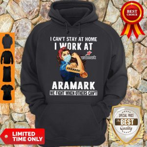Strong Woman Face Mask I Can't Stay At Home I Work At Aramark We Fight When Others Can't Hoodie