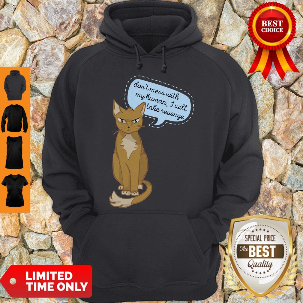 Don't Mess With My Human I Will Take Revenge Cat Hoodie