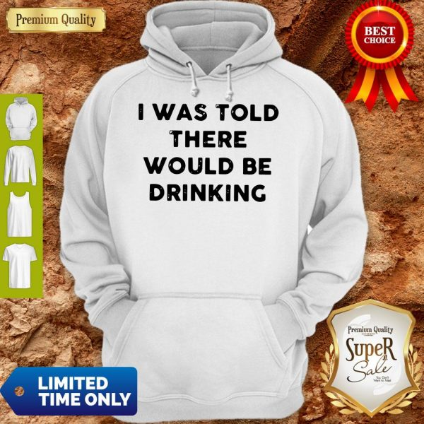 I Was Told There Would Be Drinking Hoodie