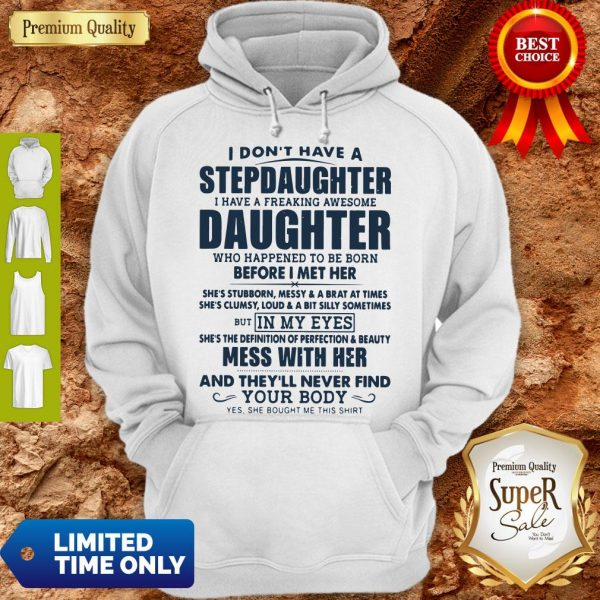 I Don't Have A Stepdaughter I Have A Freaking Awesome Daughter Mess With Her Hoodie