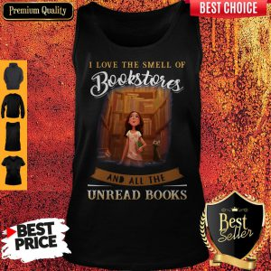 I Love The Smell Of Bookstores And All The Unread Books Tank Top