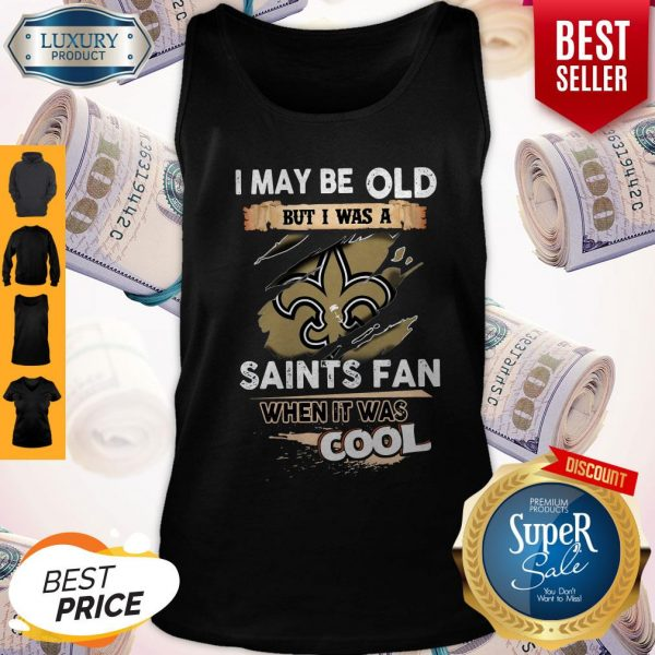 I May Be Old But I Was A Saints Fan When It Was Cool Tank Top