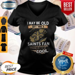 I May Be Old But I Was A Saints Fan When It Was Cool V-neck