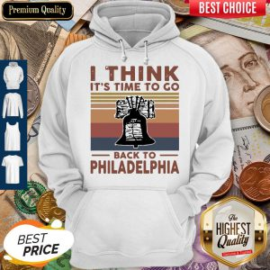 I Think It's Time To Go Back To Philadelphia Vintage Hoodie