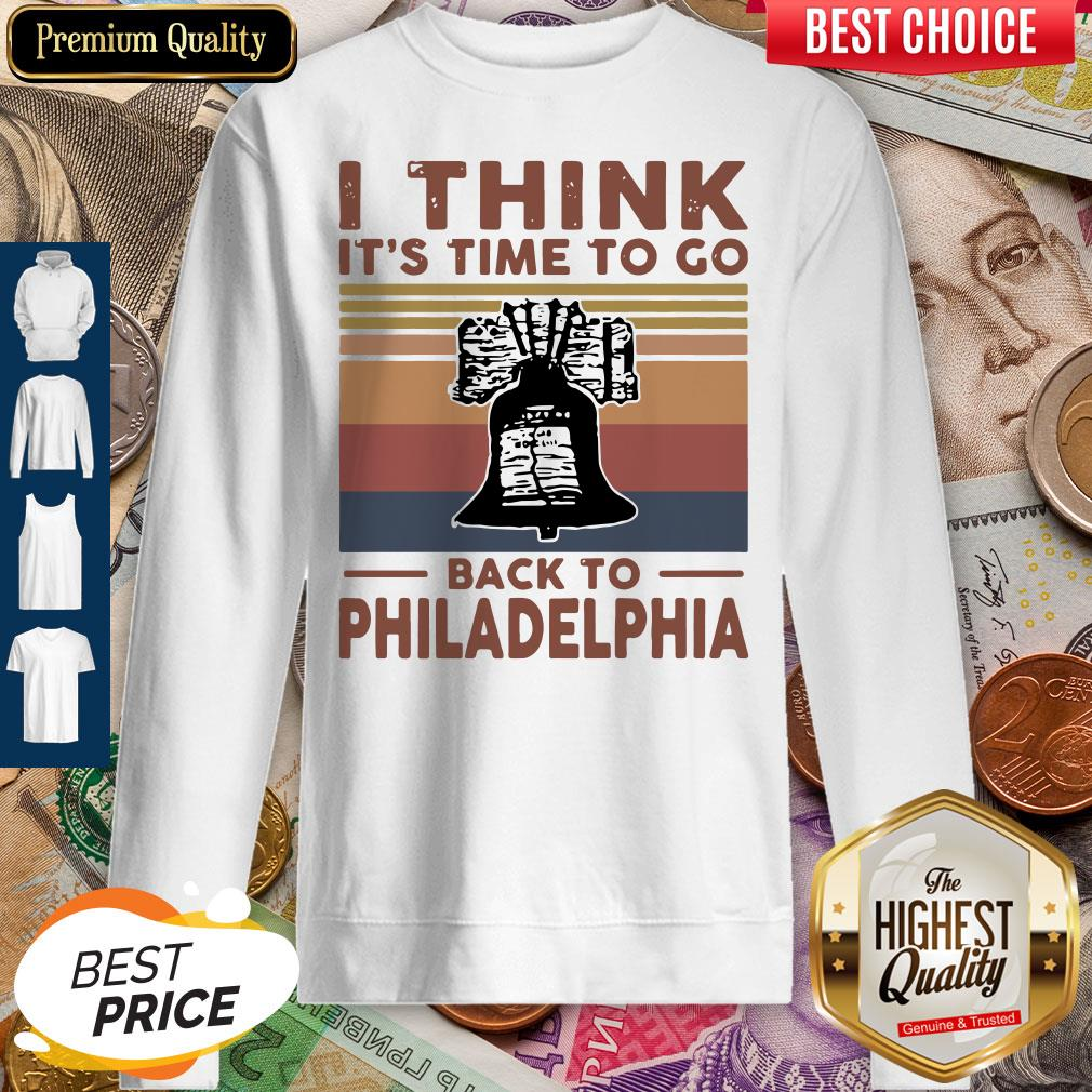 I Think It's Time To Go Back To Philadelphia Vintage Sweatshirt