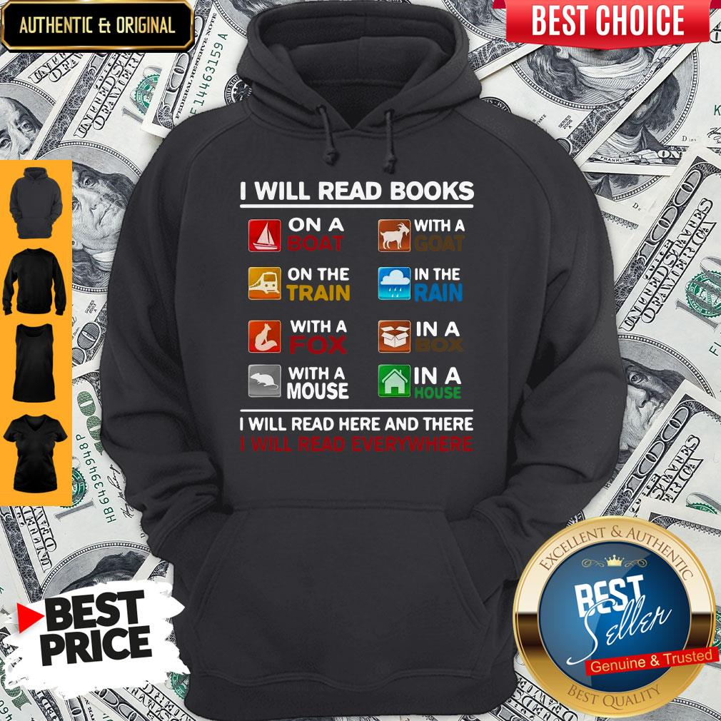 I Will Read Books I Will Read Here And There I Will Read Everywhere Hoodie